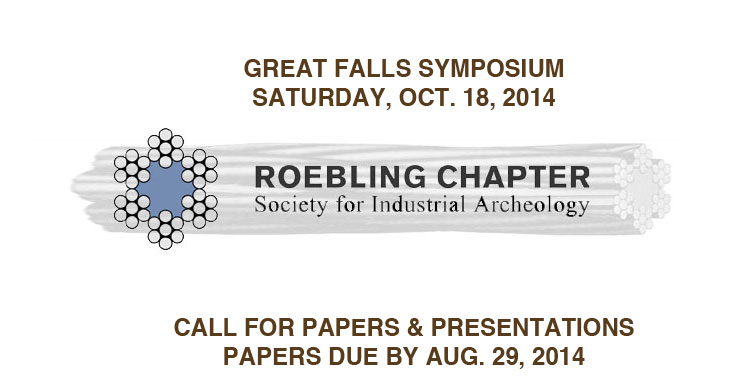 Roebling Chapter Event: GREAT FALLS SYMPOSIUM - Call For Papers by Aug. 29, 2014