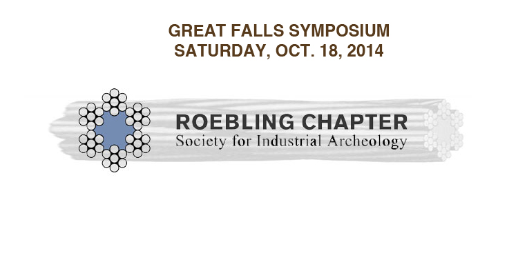 Roebling Chapter Event: ANNUAL GREAT FALLS SYMPOSIUM ON INDUSTRIAL ARCHEOLOGY IN THE NEW YORK - NEW JERSEY AREA Saturday, October 18th, 10am - 5pm